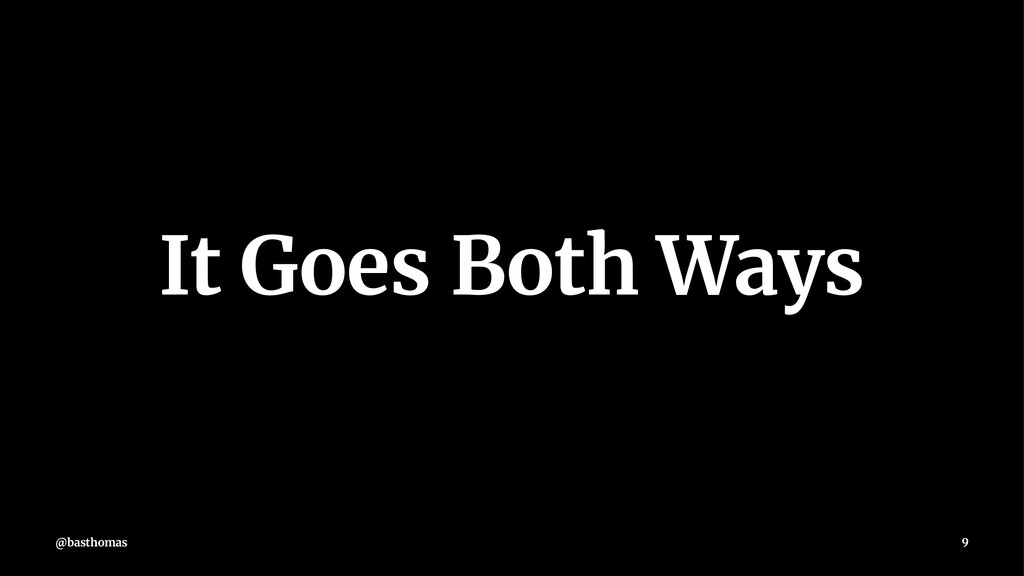 It Goes Both Ways @basthomas 9