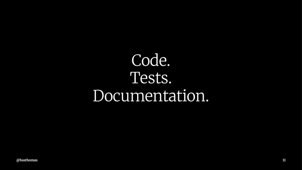 Code. Tests. Documentation. @basthomas 11