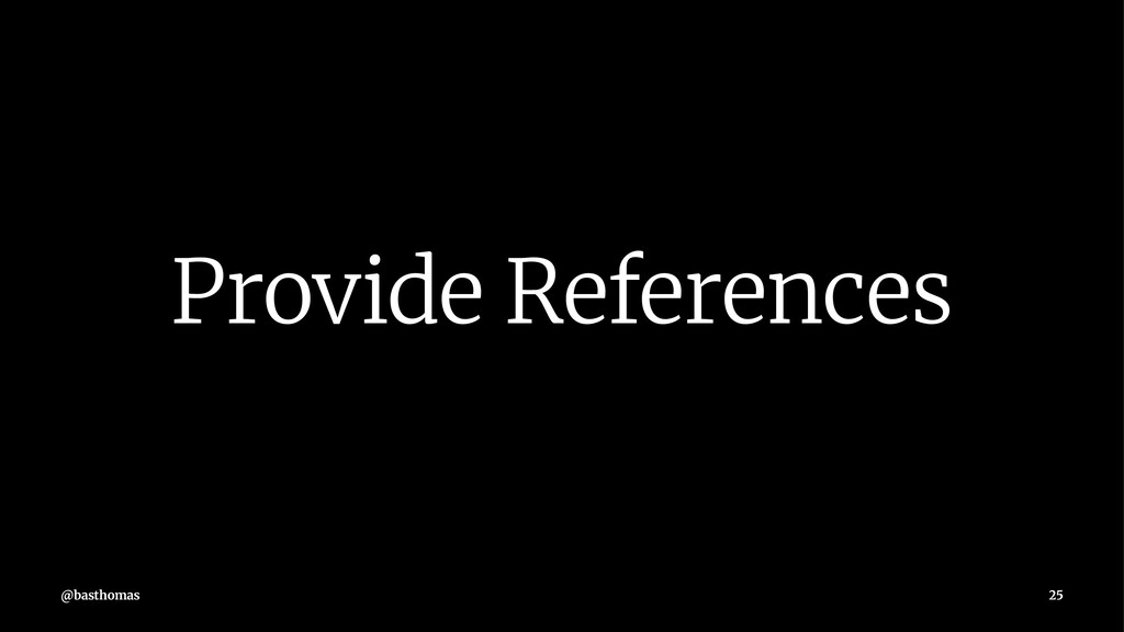 Provide References @basthomas 25