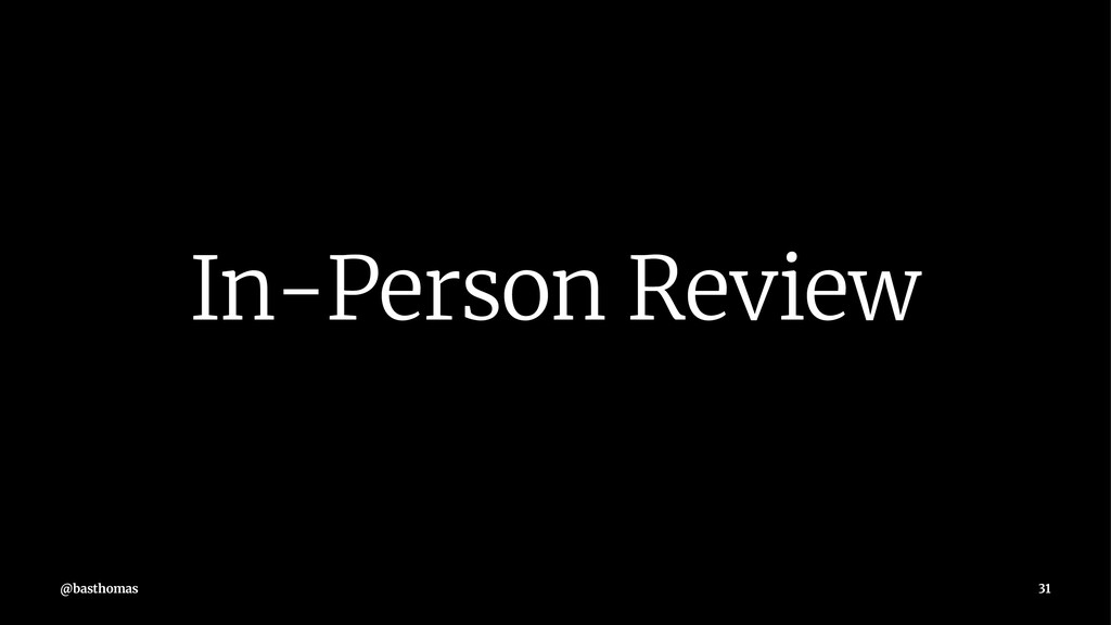 In-Person Review @basthomas 31