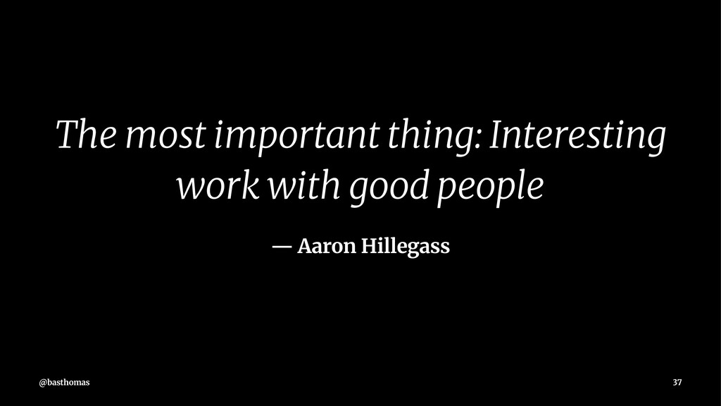 The most important thing: Interesting work with...