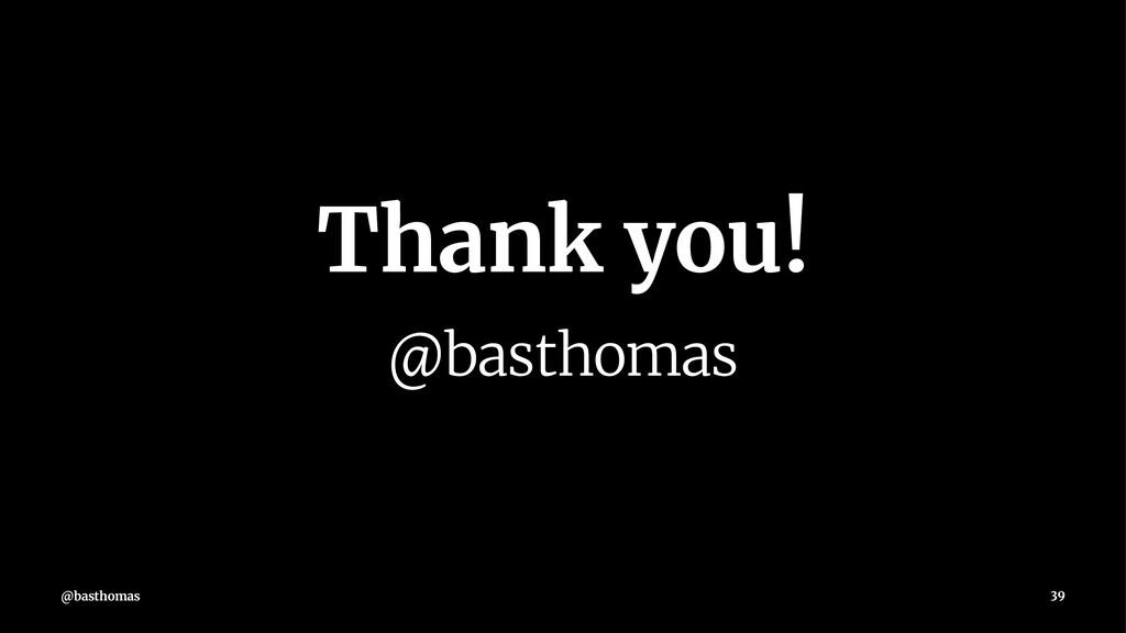 Thank you! @basthomas @basthomas 39
