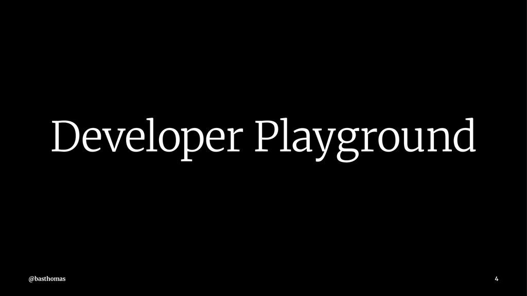 Developer Playground @basthomas 4
