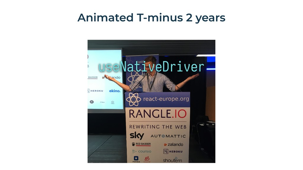 useNativeDriver Animated T-minus 2 years
