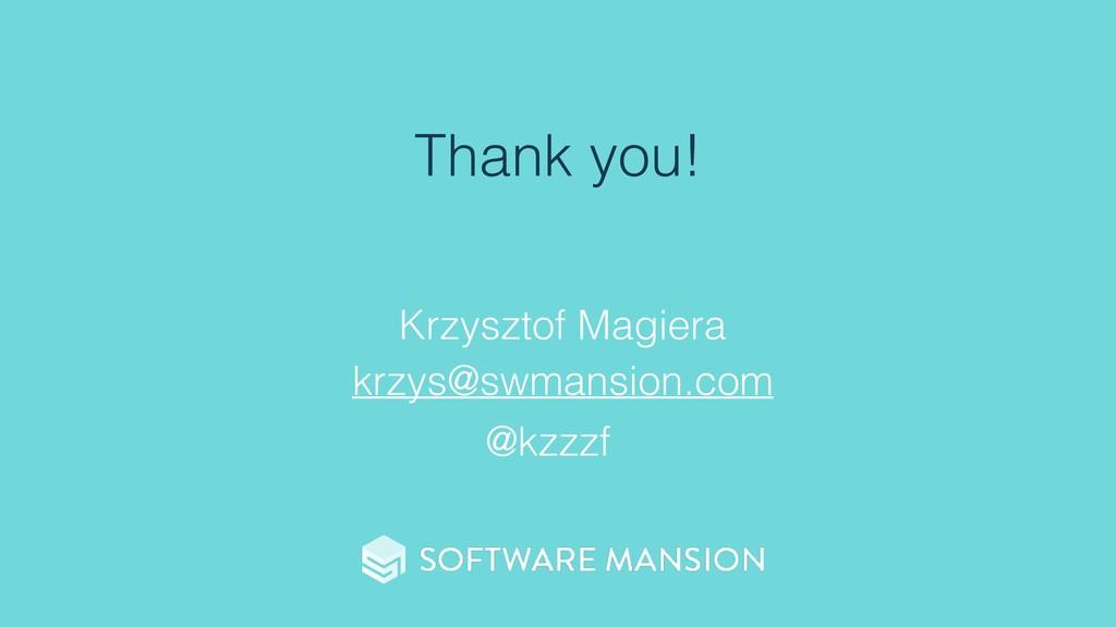 Thank you! Krzysztof Magiera krzys@swmansion.co...