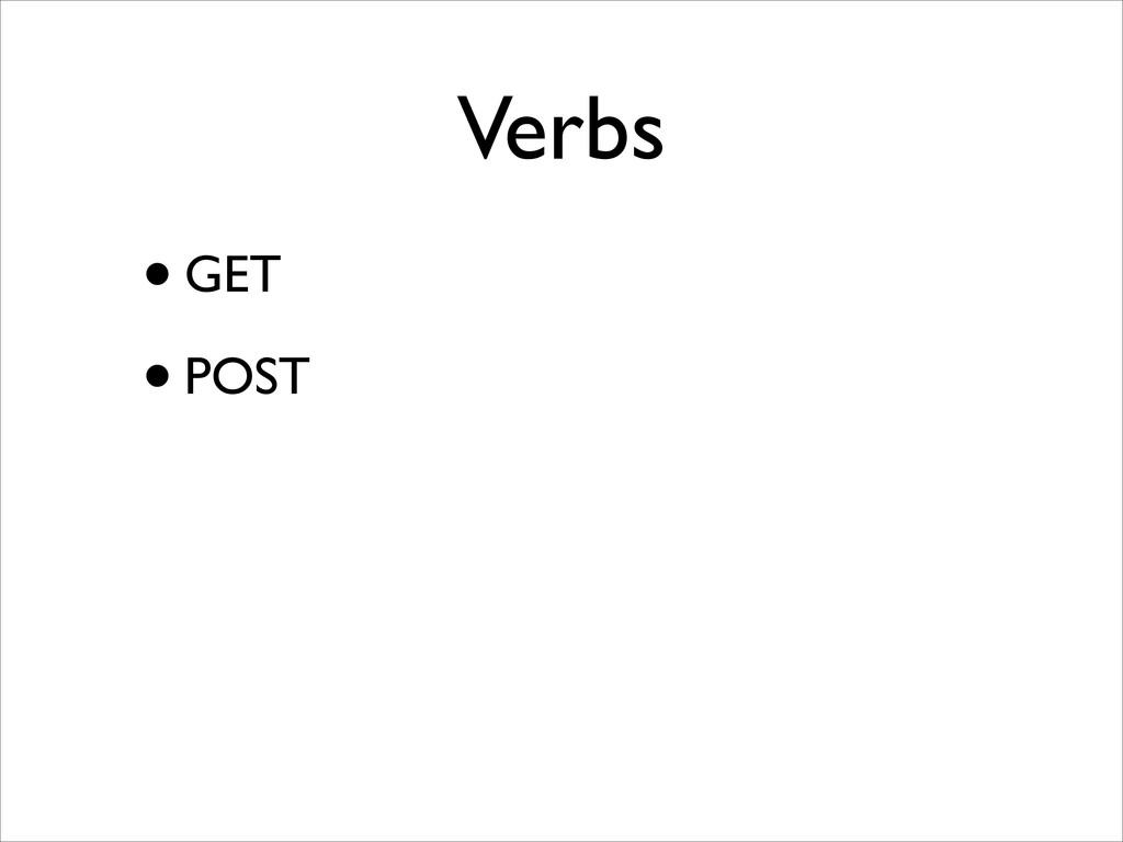 Verbs •GET  •POST