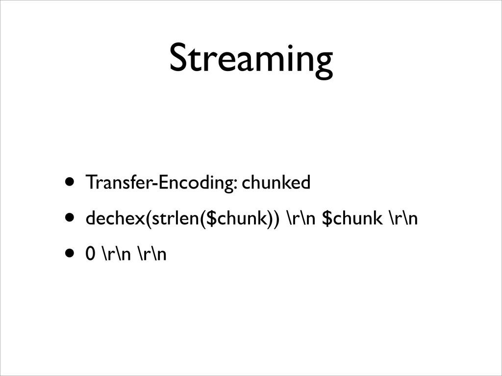 Streaming • Transfer-Encoding: chunked  • dec...