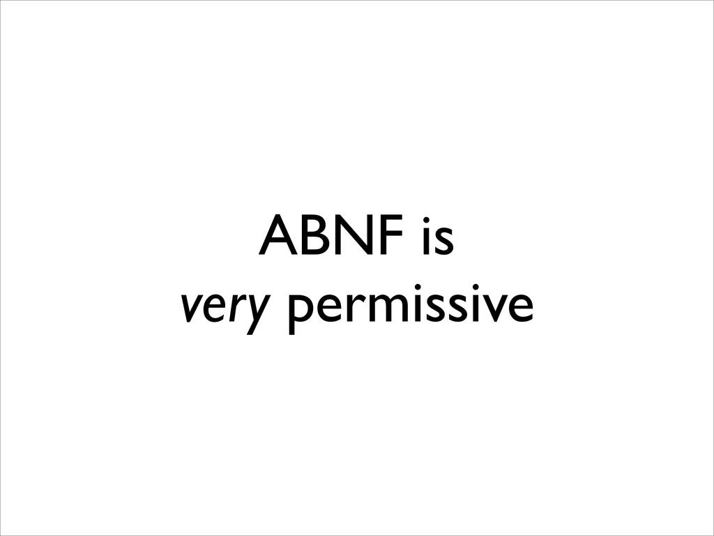 ABNF is very permissive