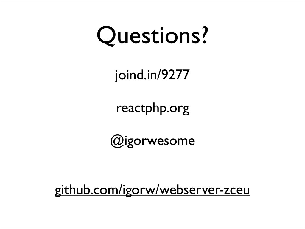 Questions? joind.in/9277  ! reactphp.org  !...