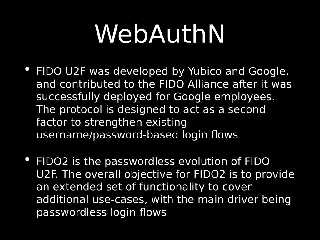 WebAuthN • FIDO U2F was developed by Yubico and...