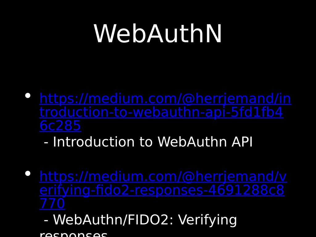 WebAuthN • https://medium.com/@herrjemand/in tr...