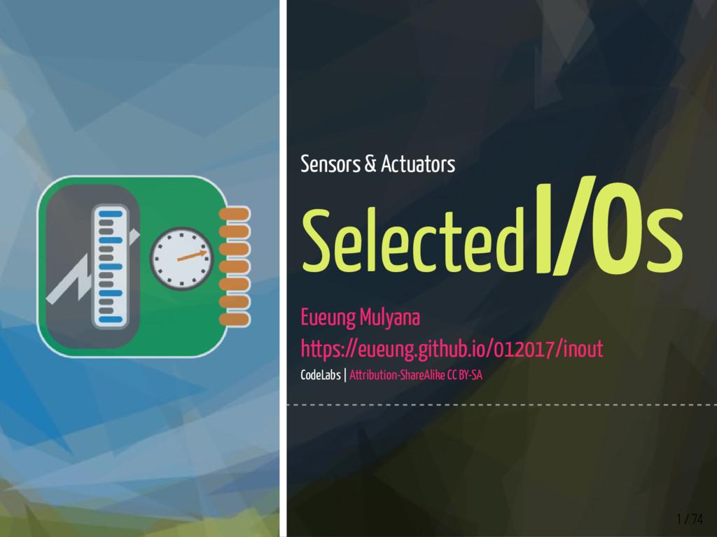 1 / 74 Sensors & Actuators Selected I/Os Eueung...