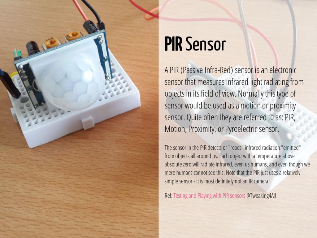 24 / 74 PIR Sensor A PIR (Passive Infra-Red) se...