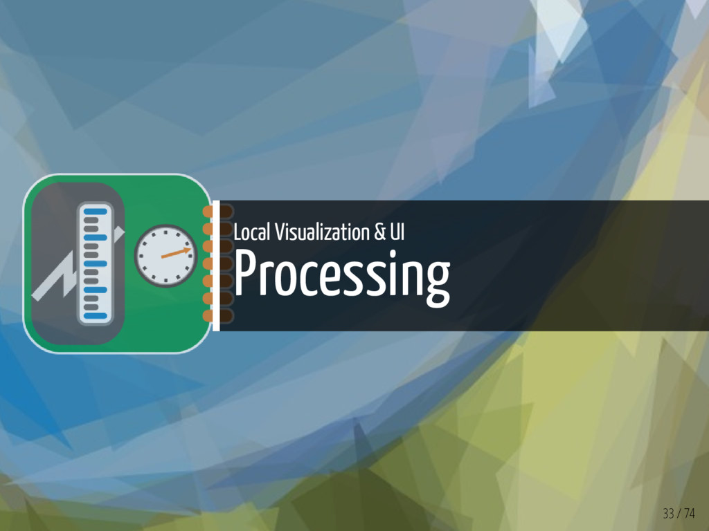 Local Visualization & UI Processing 33 / 74