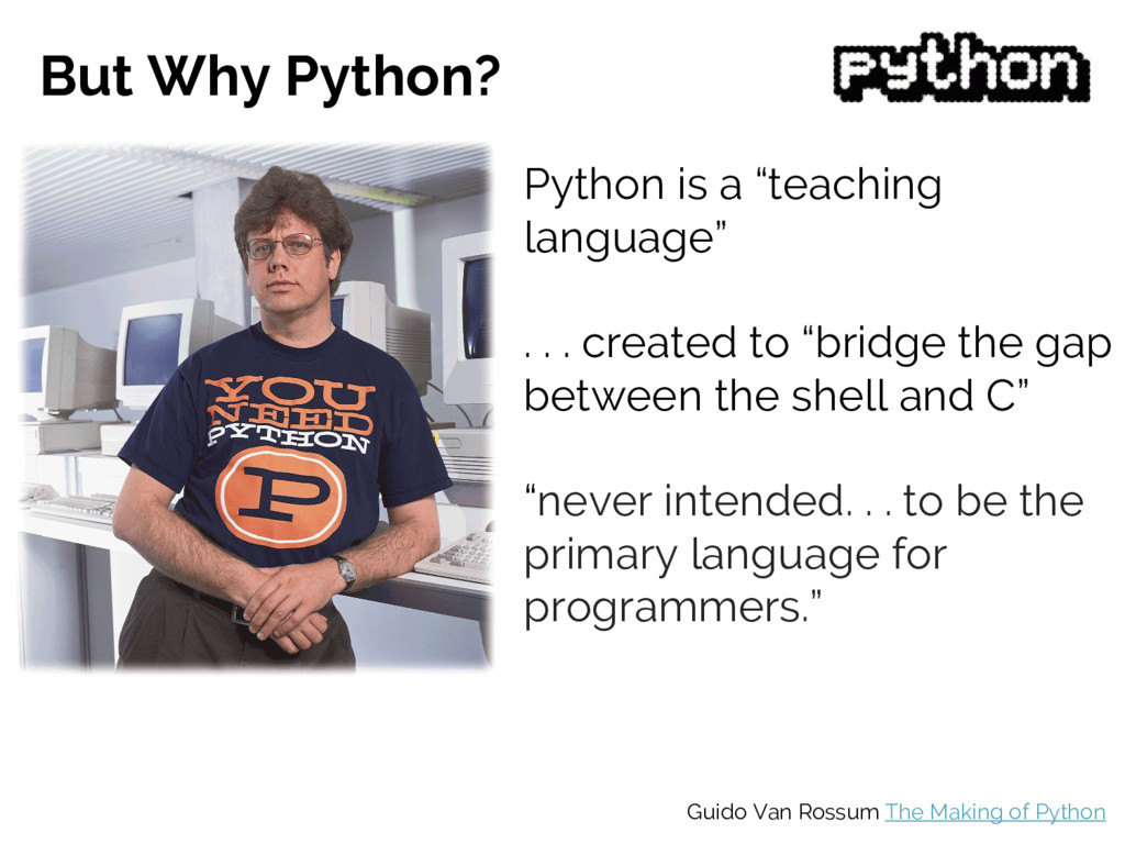 """But Why Python? Python is a """"teaching language""""..."""