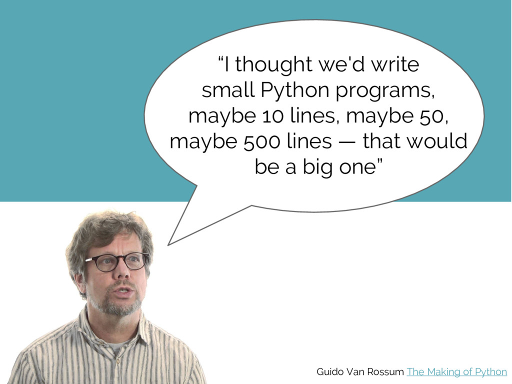 """I thought we'd write small Python programs, ma..."