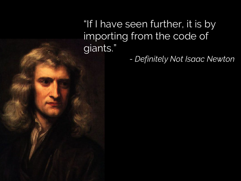 """""""If I have seen further, it is by importing fro..."""