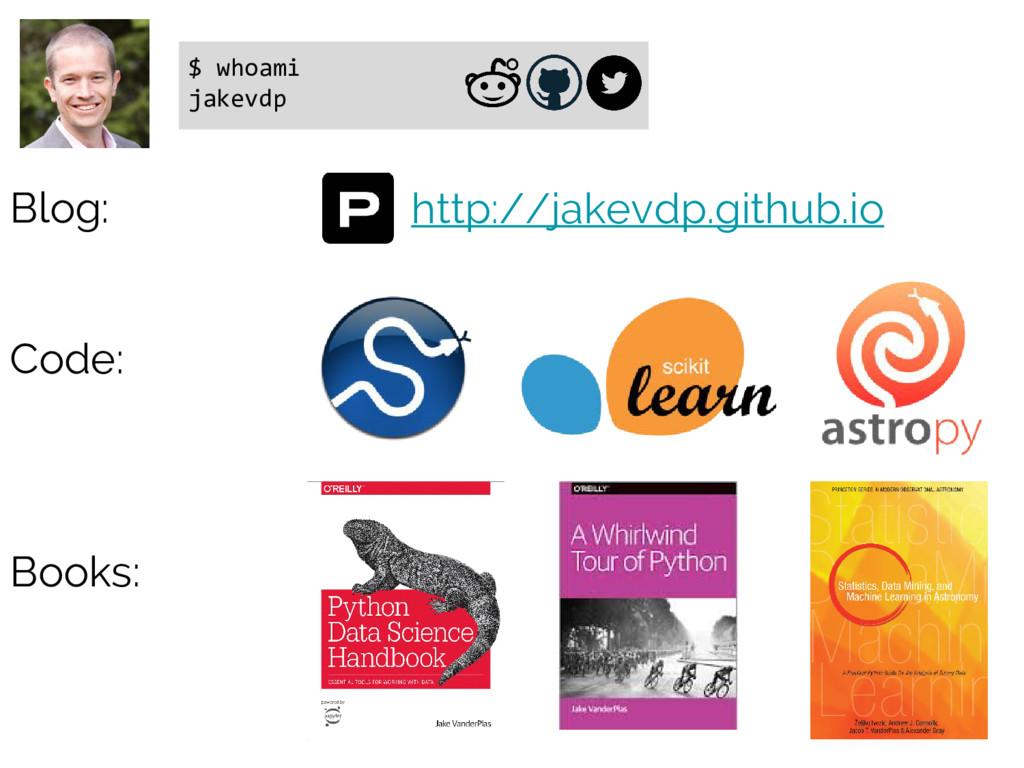 Code: Books: $ whoami jakevdp Blog: http://jake...