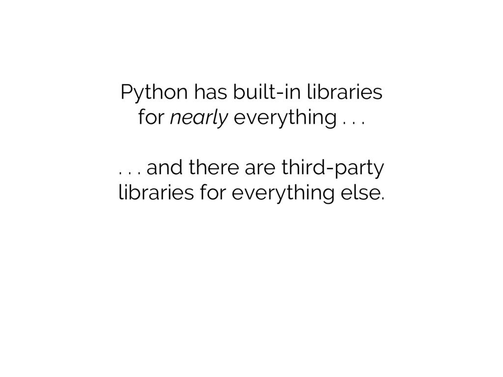 Python has built-in libraries for nearly everyt...