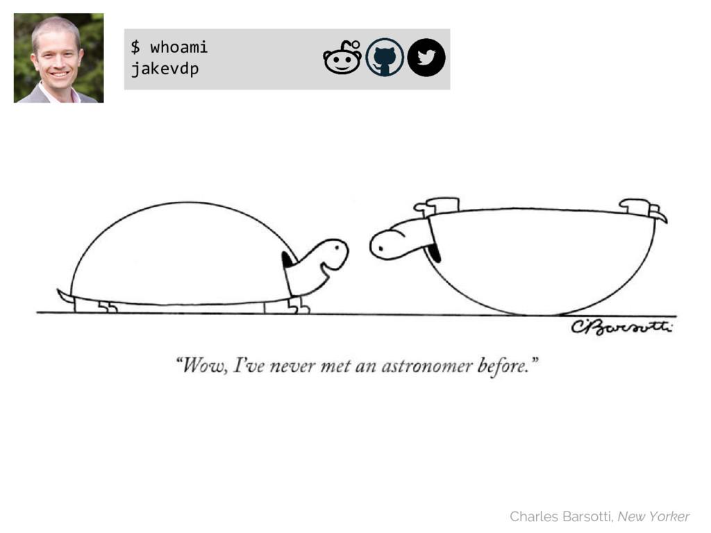 Charles Barsotti, New Yorker $ whoami jakevdp