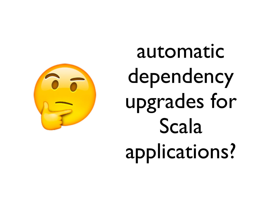 automatic dependency upgrades for Scala applica...