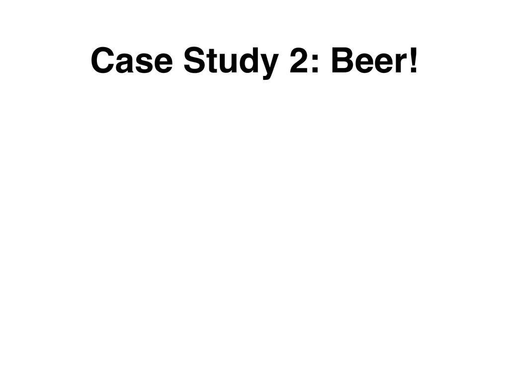 Case Study 2: Beer!