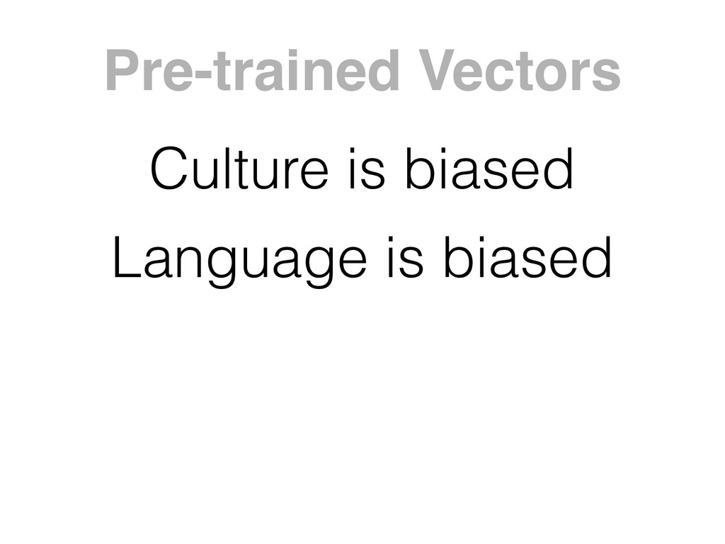 Pre-trained Vectors Culture is biased Language ...
