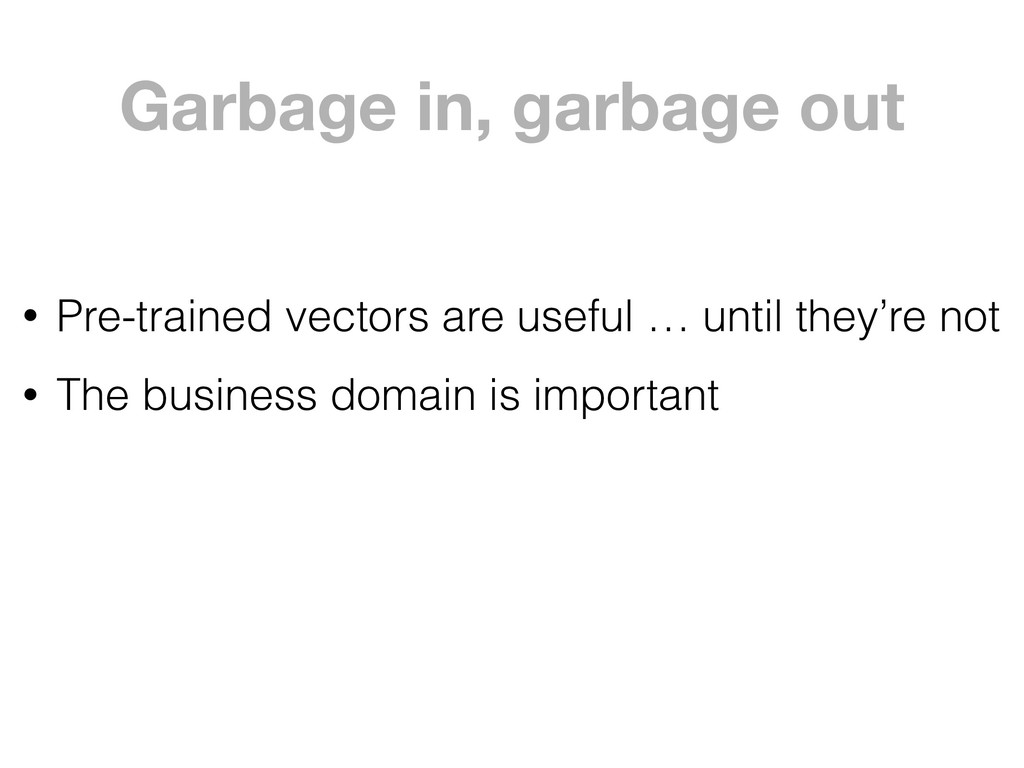 Garbage in, garbage out • Pre-trained vectors a...
