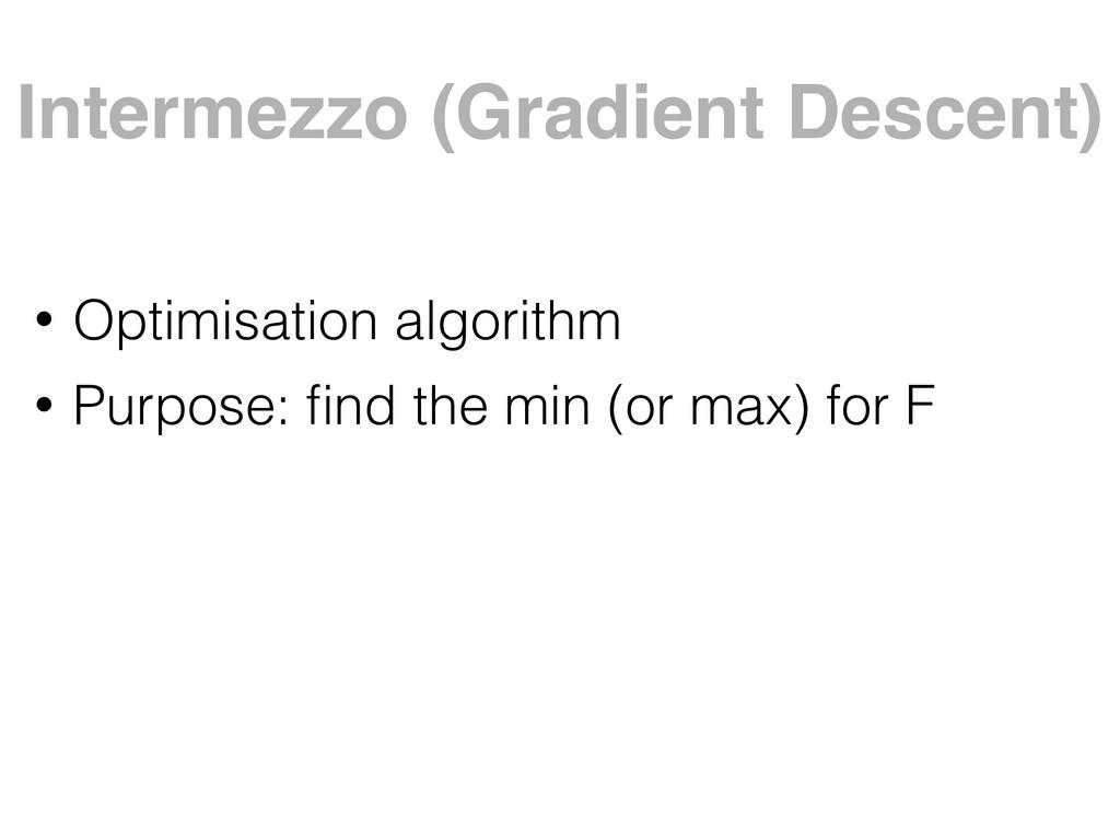 Intermezzo (Gradient Descent) • Optimisation al...