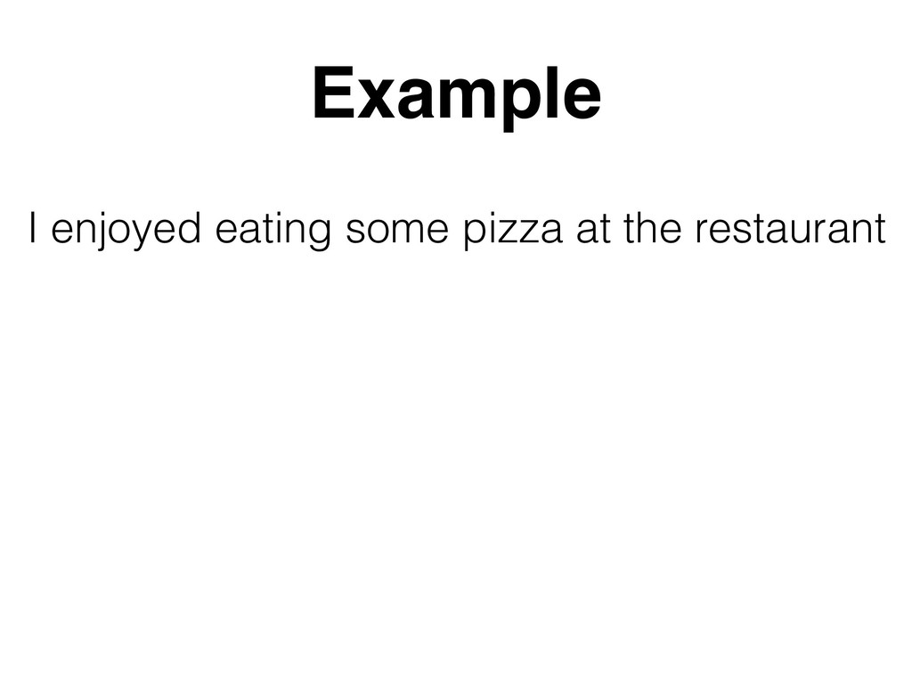 Example I enjoyed eating some pizza at the rest...
