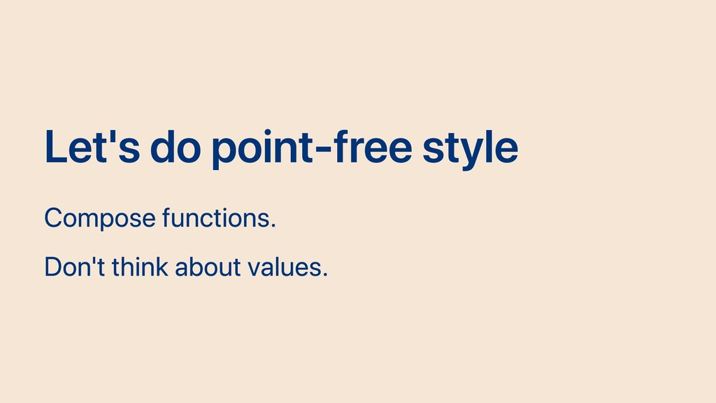 Let's do point-free style Compose functions. Do...
