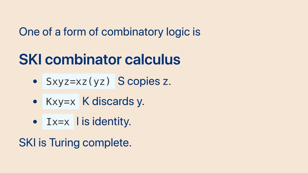 One of a form of combinatory logic is SKI combi...