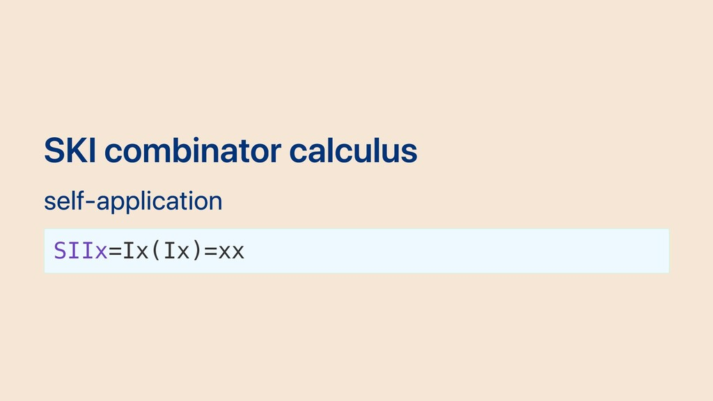 SKI combinator calculus self-application SIIx=I...