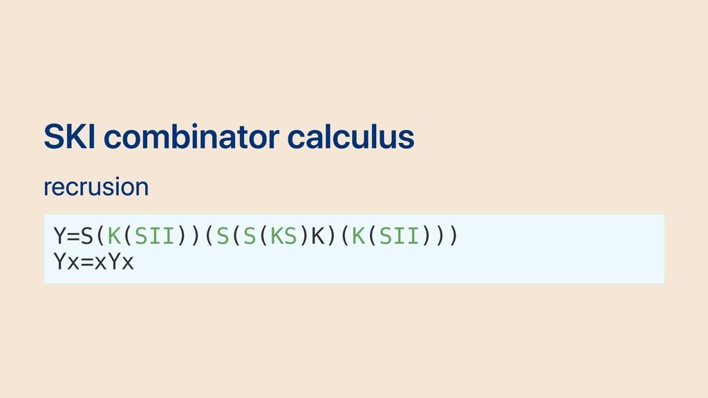 SKI combinator calculus recrusion Y=S(K(SII))(S...