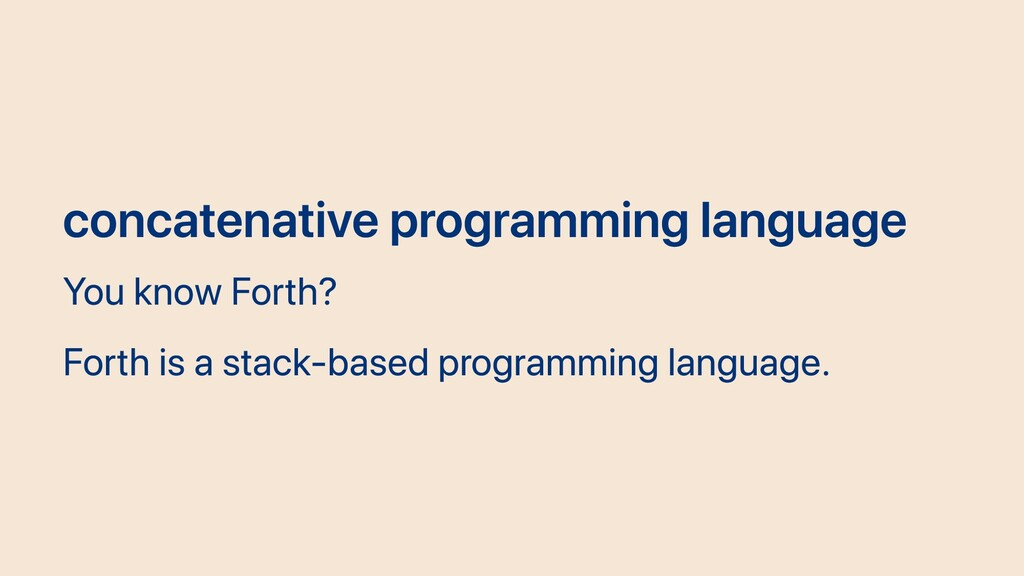 concatenative programming language You know For...