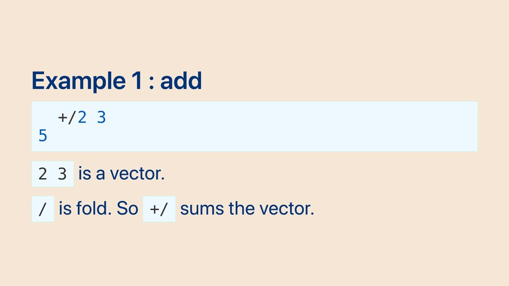 Example 1 : add +/2 3 5 2 3 is a vector. / is f...