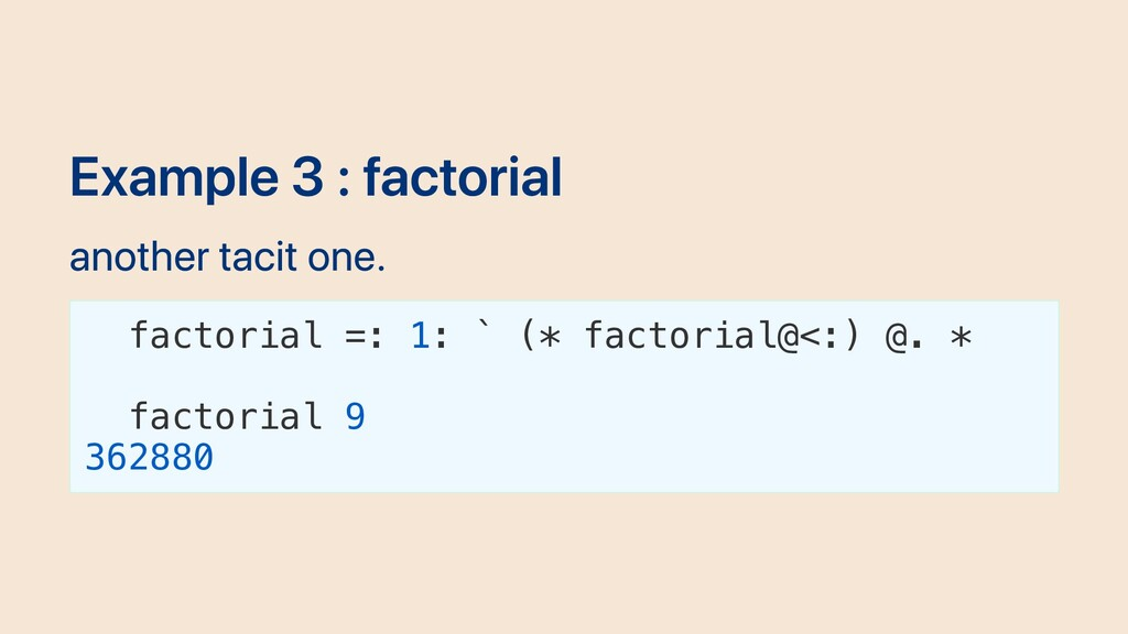 Example 3 : factorial another tacit one. factor...