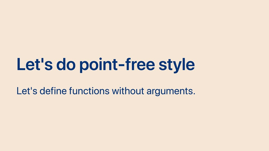 Let's do point-free style Let's define function...