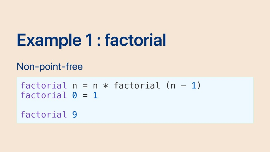 Example 1 : factorial Non-point-free factorial ...