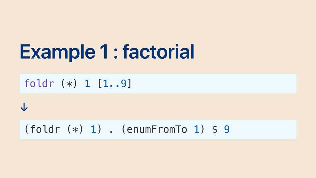 Example 1 : factorial foldr (*) 1 [1..9] ↓ (fol...
