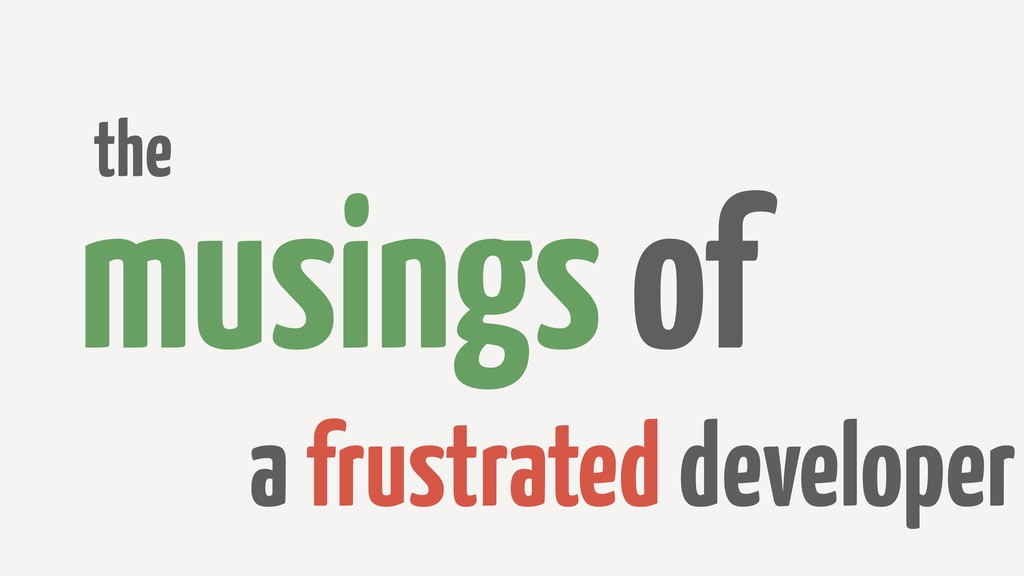 musings of the a frustrated developer