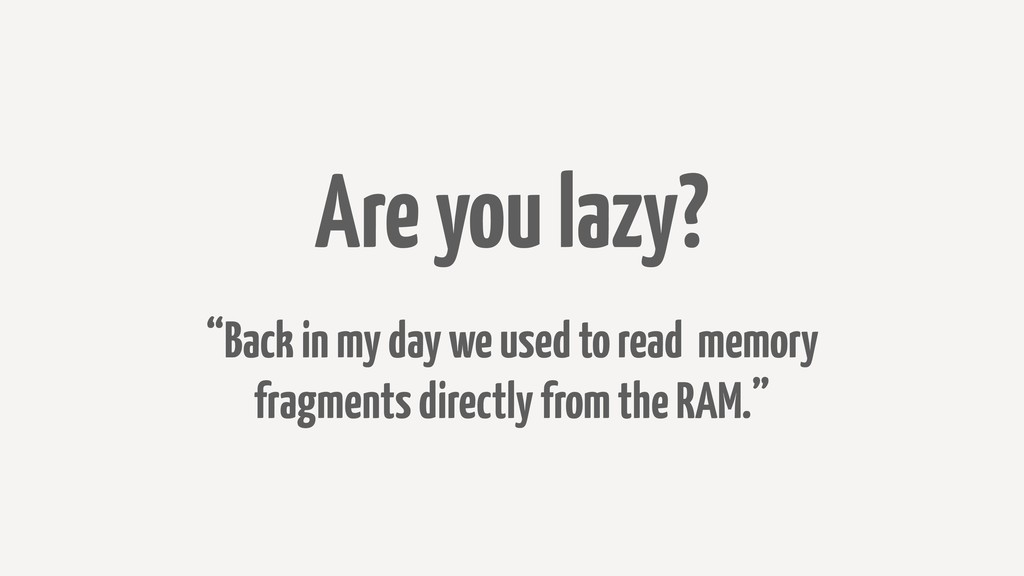 "Are you lazy? ""Back in my day we used to read m..."