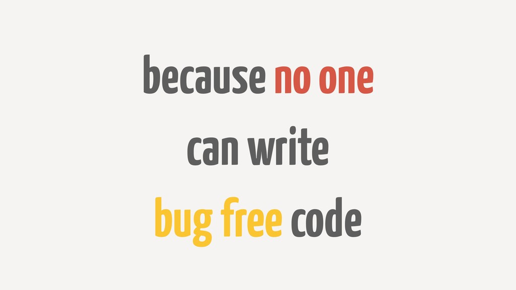 because no one can write bug free code