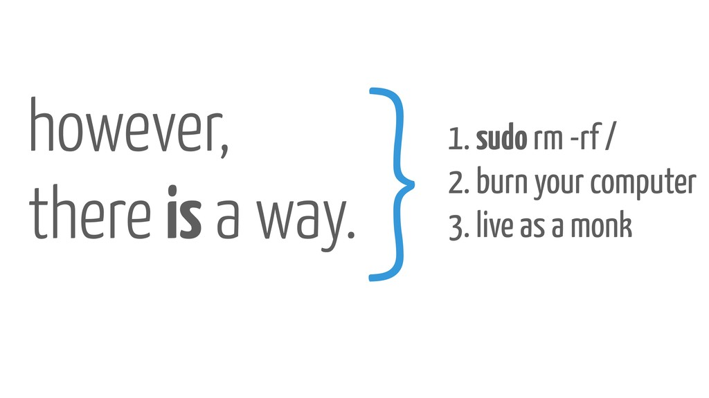 however, there is a way. }1. sudo rm -rf / 2. b...