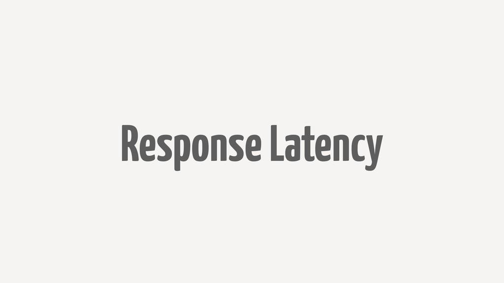Response Latency