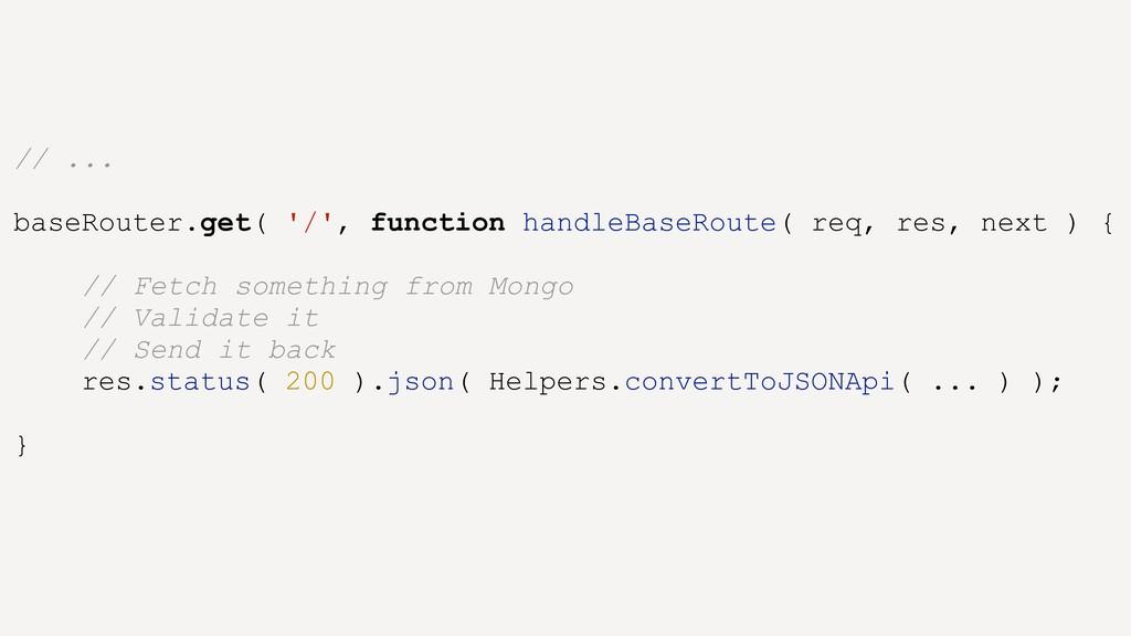 // ... baseRouter.get( '/', function handleBase...