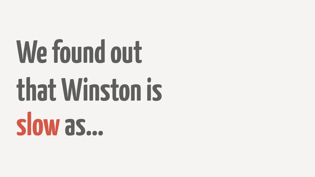 We found out that Winston is slow as…