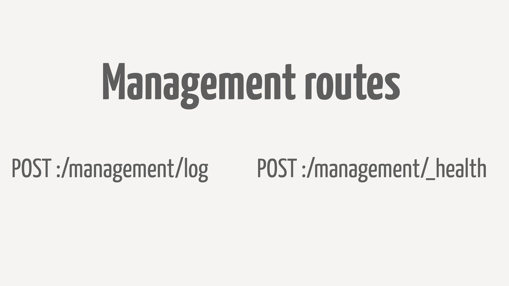 Management routes POST :/management/log POST :/...