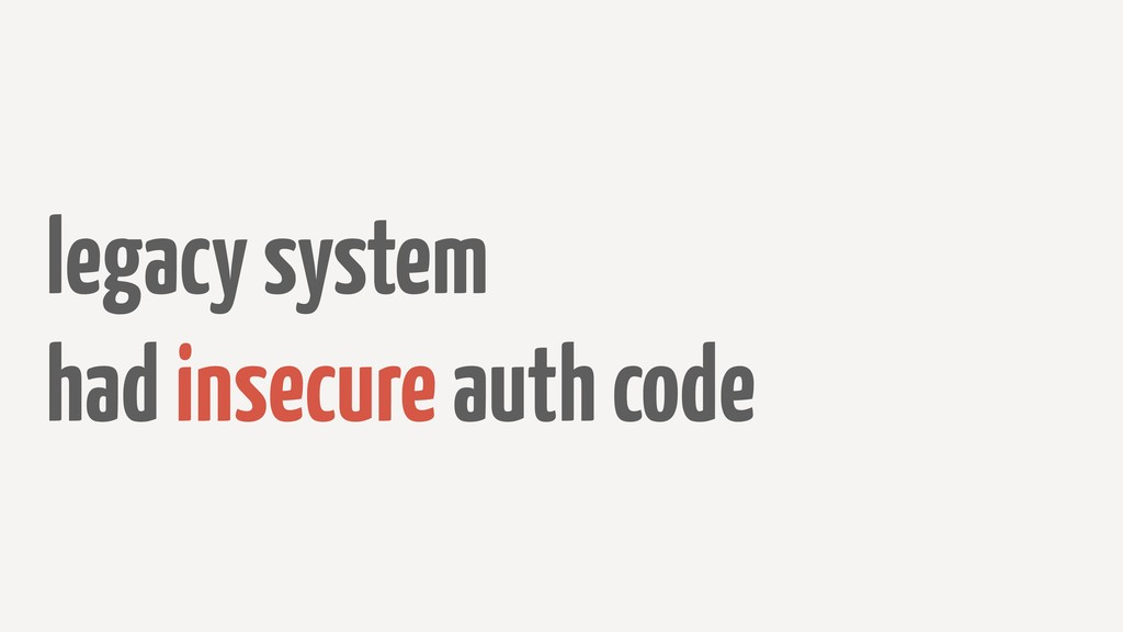 legacy system had insecure auth code