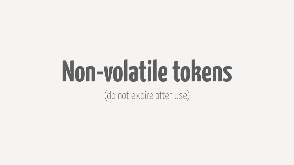 Non-volatile tokens (do not expire after use)